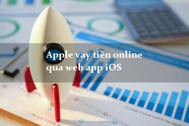 Apple vay tiền online qua web app iOS