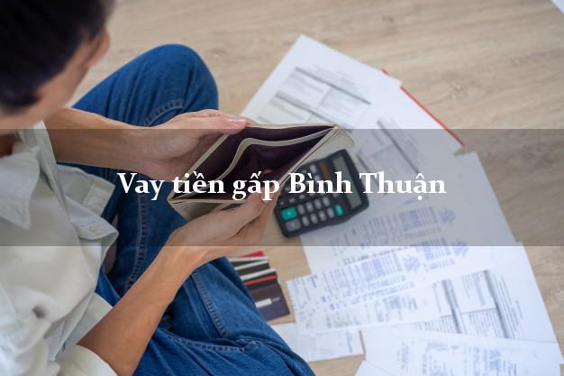 Vay tiền gấp Bình Thuận