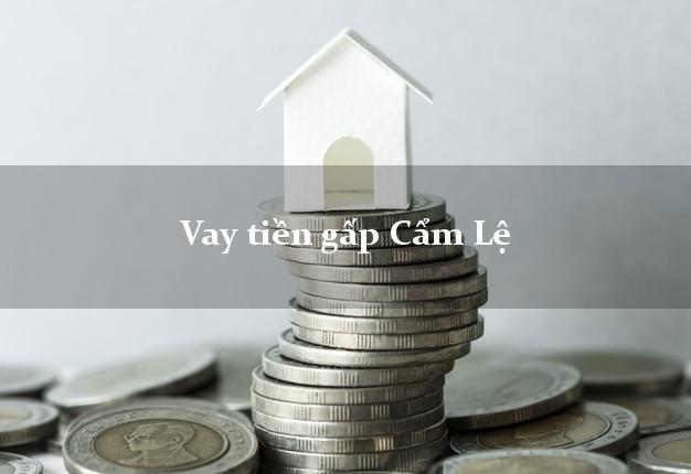 Vay tiền gấp Cẩm Lệ Đà Nẵng