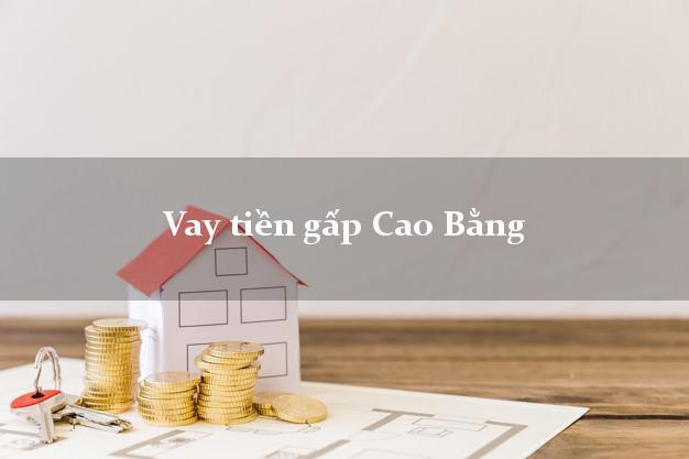 Vay tiền gấp Cao Bằng
