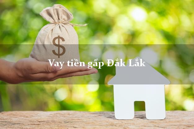 Vay tiền gấp Đắk Lắk