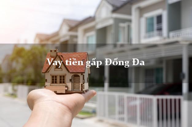 Vay tiền gấp Đống Đa Hà Nội