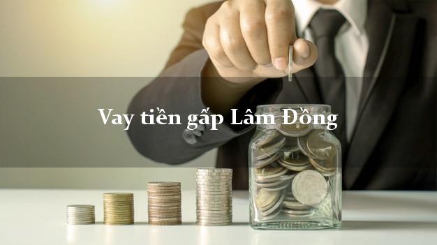 Vay tiền gấp Lâm Đồng