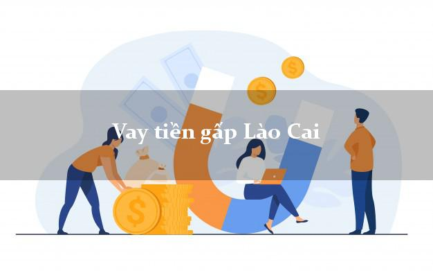 Vay tiền gấp Lào Cai