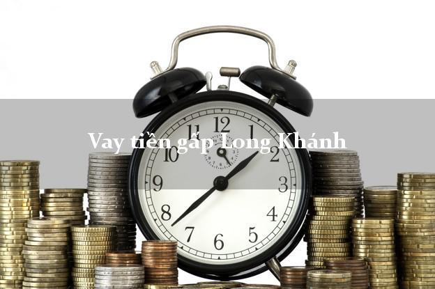 Vay tiền gấp Long Khánh Đồng Nai