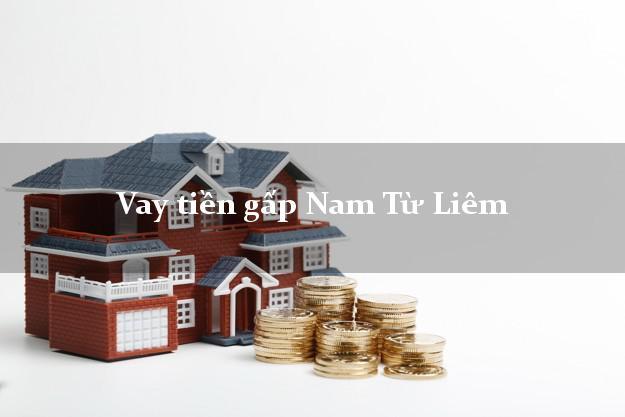Vay tiền gấp Nam Từ Liêm Hà Nội