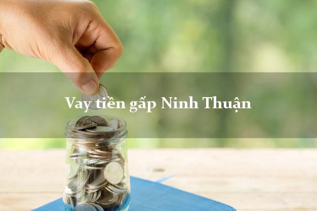 Vay tiền gấp Ninh Thuận
