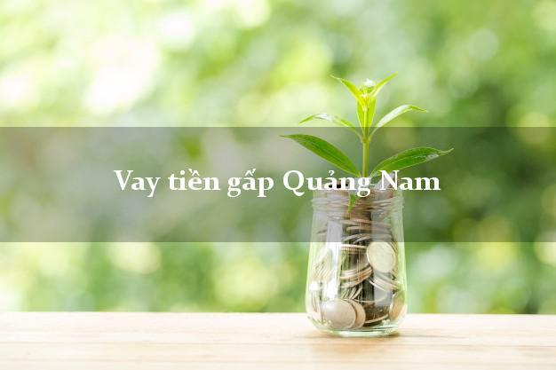 Vay tiền gấp Quảng Nam