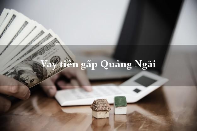 Vay tiền gấp Quảng Ngãi