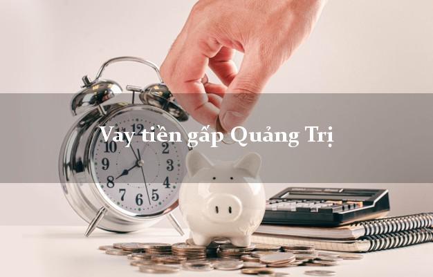 Vay tiền gấp Quảng Trị