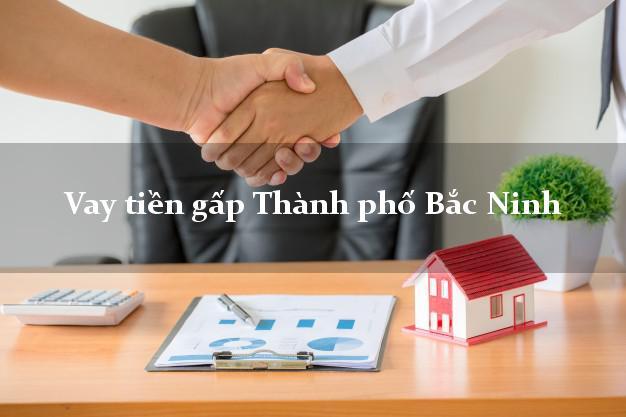 Vay tiền gấp Thành phố Bắc Ninh