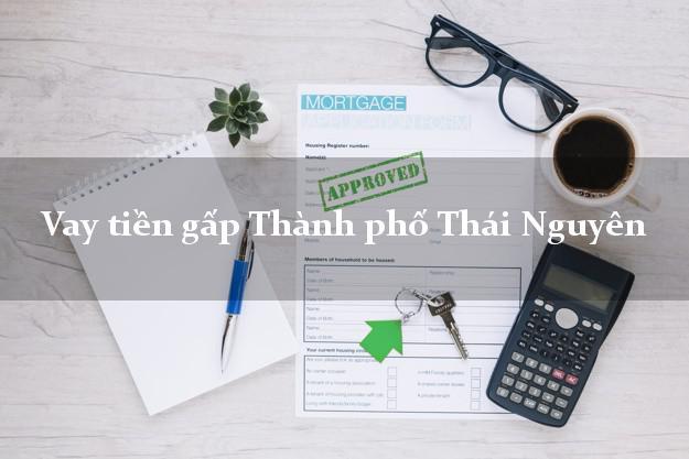 Vay tiền gấp Thành phố Thái Nguyên