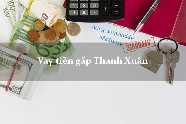 Vay tiền gấp Thanh Xuân Hà Nội