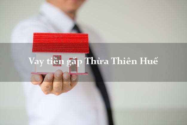Vay tiền gấp Thừa Thiên Huế