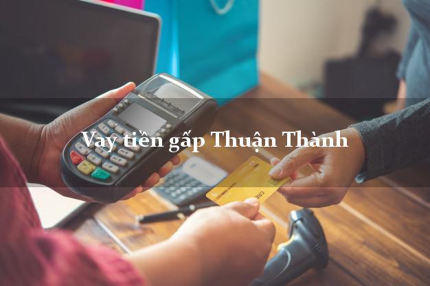 Vay tiền gấp Thuận Thành Bắc Ninh