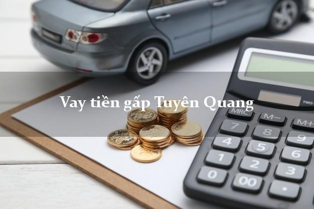 Vay tiền gấp Tuyên Quang