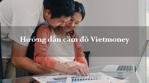 Hướng dẫn cầm đồ Vietmoney trong ngày