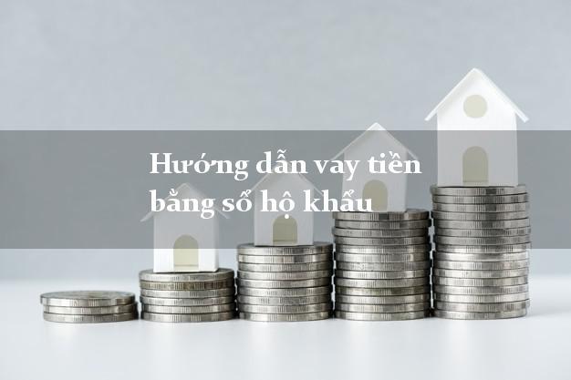 Hướng dẫn vay tiền bằng sổ hộ khẩu trực tuyến