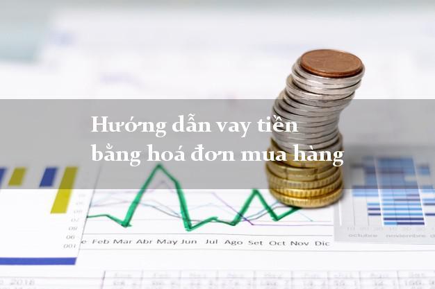 Hướng dẫn vay tiền bằng hoá đơn mua hàng trong ngày