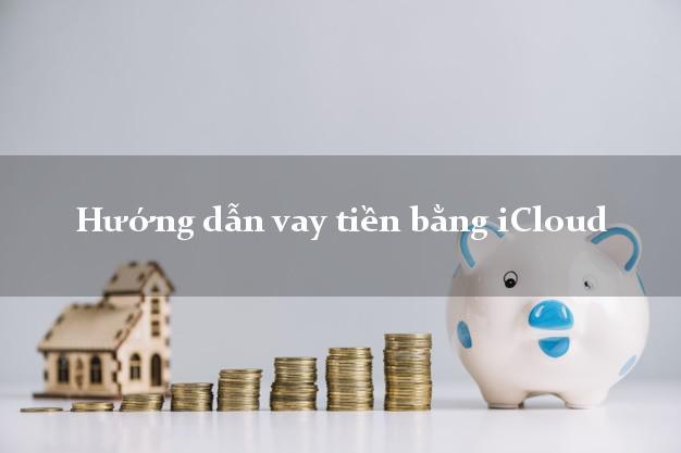 Hướng dẫn vay tiền bằng iCloud trong ngày