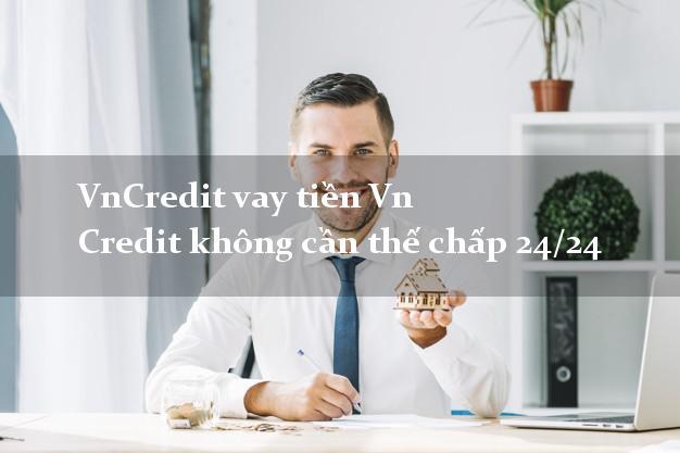 VnCredit vay tiền Vn Credit không cần thế chấp 24/24