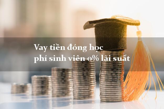 Vay tiền đóng học phí sinh viên 0% lãi suất